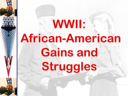 WWII: African-American Gains and Struggles. 5 Million Volunteers 10 Million Draftees 5 Million Volunteers 10 Million Draftees.