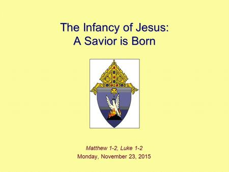 The Infancy of Jesus: A Savior is Born Matthew 1-2, Luke 1-2 Monday, November 23, 2015Monday, November 23, 2015Monday, November 23, 2015Monday, November.