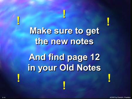  2007 by David A. Prentice Make sure to get the new notes And find page 12 in your Old Notes Make sure to get the new notes And find page 12 in your.