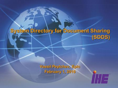 System Directory for Document Sharing (SDDS) Vassil Peytchev, Epic February 1, 2010.