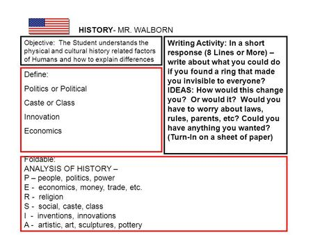 Objective: The Student understands the physical and cultural history related factors of Humans and how to explain differences HISTORY- MR. WALBORN Foldable: