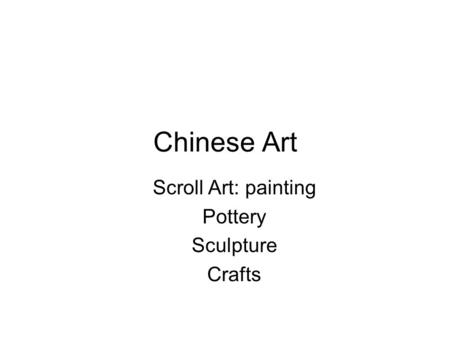 Chinese Art Scroll Art: painting Pottery Sculpture Crafts.