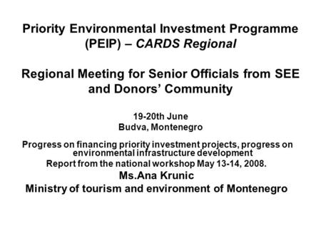 Priority Environmental Investment Programme (PEIP) – CARDS Regional Regional Meeting for Senior Officials from SEE and Donors' Community 19-20th June Budva,