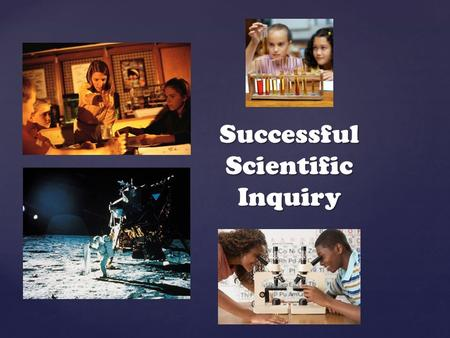 Successful Scientific Inquiry. 1. Ask a question – Observe a situation and notice that something is happening. Ask a question about what is happening.