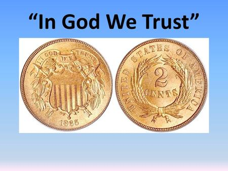 """In God We Trust"". Trust God To Forgive God Wants To Forgive Us – 1 Timothy 2:3,4 – 2 Peter 3:9 God Has Provided Means – Ephesians 1:7 – Romans 3:24-26."