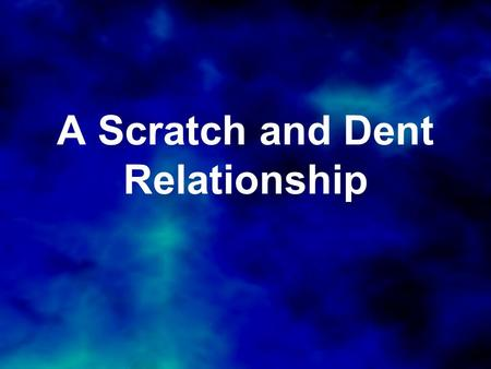 A Scratch and Dent Relationship. 1 Corinthians 13:13 (NIV) And now these three remain: faith, hope and love. But the greatest of these is love.