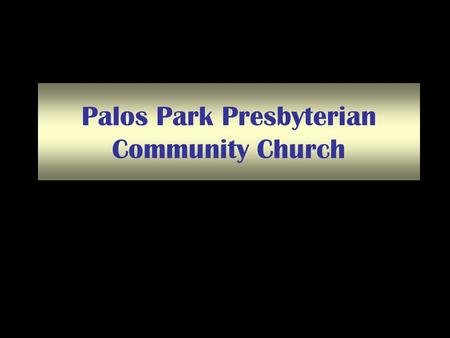Palos Park Presbyterian Community Church. Salvation in Christ The Good News: Salvation is a gift. Ephesians 2: 8-9 – –For by grace you have been saved.