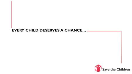 EVERY CHILD DESERVES A CHANCE…. Save the Children South Africa Save the Children South Africa (SCSA) is part of the world's largest independent development.