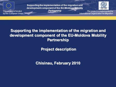This project is funded by the European Union Supporting the implementation of the migration and development component of the EU-Moldova Mobility Partnership.