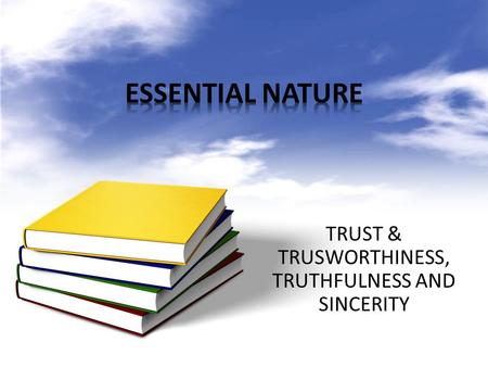 TRUST & TRUSWORTHINESS, TRUTHFULNESS AND SINCERITY.