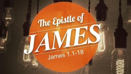 James 1.1-18. James 1:1 1 James, a servant of God and of the Lord Jesus Christ, To the twelve tribes in the Dispersion: Greetings.