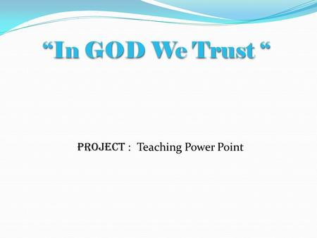 """In GOD We Trust "" Teaching Power Point Project :."