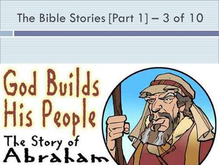 The Bible Stories [Part 1] – 3 of 10