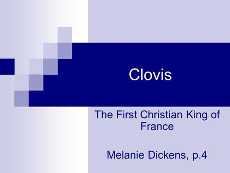 Clovis The First Christian King of France Melanie Dickens, p.4.