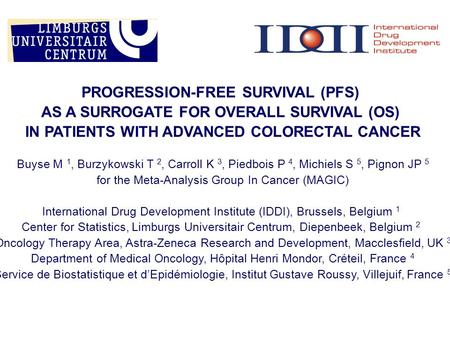 PROGRESSION-FREE SURVIVAL (PFS) AS A SURROGATE FOR OVERALL SURVIVAL (OS) IN PATIENTS WITH ADVANCED COLORECTAL CANCER Buyse M 1, Burzykowski T 2, Carroll.