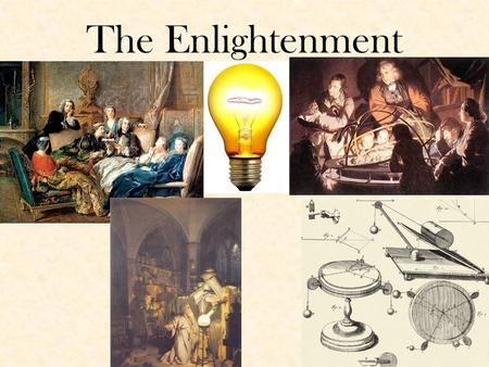The Enlightenment. During the 1700's many Europeans believed that reason could be used to make government and society better. Started in France where.