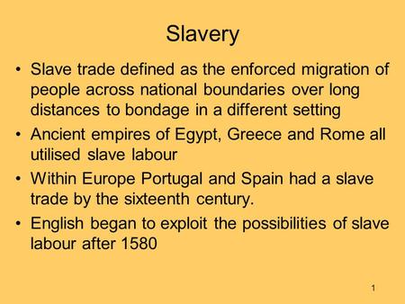 Slavery Slave trade defined as the enforced migration of people across national boundaries over long distances to bondage in a different setting Ancient.