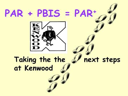 PAR + PBIS = PAR + Taking the the next steps at Kenwood.
