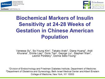 Biochemical Markers of Insulin Sensitivity at 24-28 Weeks of Gestation in Chinese American Population Vanessa Sy 1, So-Young Kim 1, Takako Araki 1, Diana.