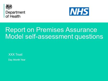 1 Report on Premises Assurance Model self-assessment questions XXX Trust Day Month Year.