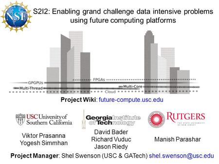 S2I2: Enabling grand challenge data intensive problems using future computing platforms Project Manager: Shel Swenson (USC & GATech)