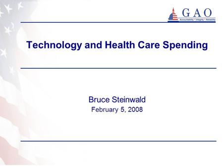 Technology and Health Care Spending Bruce Steinwald February 5, 2008.