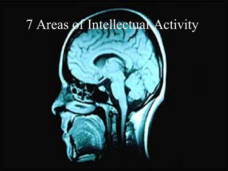 7 Areas of Intellectual Activity. Instructions The following PPT will explain to you the 7 Areas of Intellectual Activity. Create rainbow notes with 4.