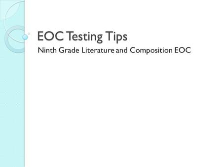 EOC Testing Tips Ninth Grade Literature and Composition EOC.