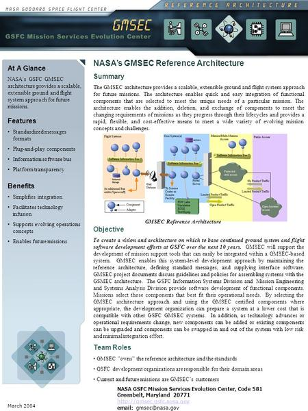 March 2004 At A Glance NASA's GSFC GMSEC architecture provides a scalable, extensible ground and flight system approach for future missions. Benefits Simplifies.