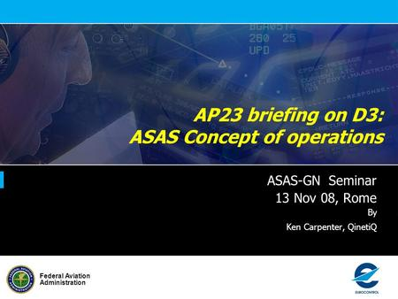 Federal Aviation Administration AP23 briefing on D3: ASAS Concept of operations ASAS-GN Seminar 13 Nov 08, Rome By Ken Carpenter, QinetiQ.