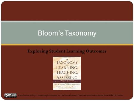 Exploring Student Learning Outcomes Bloom's Taxonomy Contributions to  licensed under a Creative Commons Attribution.