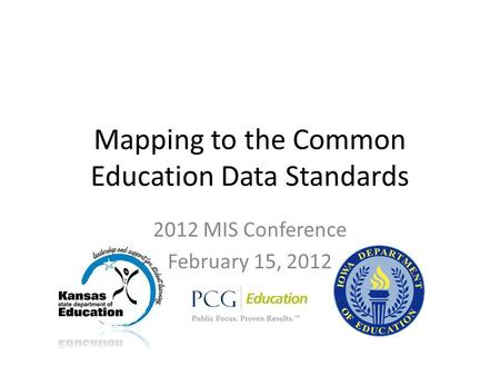 Mapping to the Common Education Data Standards 2012 MIS Conference February 15, 2012.