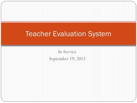 In-Service September 19, 2012 Teacher Evaluation System.