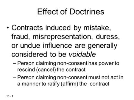 Contracts induced by mistake, fraud, misrepresentation, duress, or undue influence are generally considered to be voidable –Person claiming non-consent.