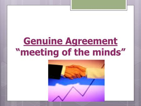 "Genuine Agreement ""meeting of the minds"""