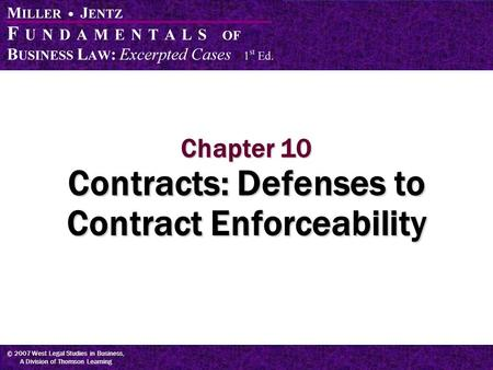© 2007 West Legal Studies in Business, A Division of Thomson Learning Chapter 10 Contracts: Defenses to Contract Enforceability.