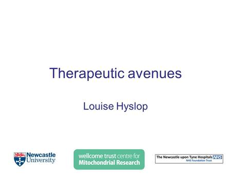 Therapeutic avenues Louise Hyslop. 1. Reproductive technologies to prevent transmission of mitochondrial DNA disease 2. Clinical trials and potential.