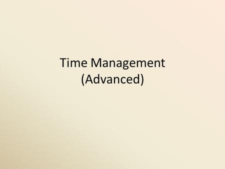 Time Management (Advanced). There are several methods, techniques, tools, planners, etc., to manage and control our time.