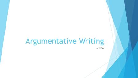 Argumentative Writing Review. What is an Argument?  a discussion in which people express different opinions about a subject and back up their positions.