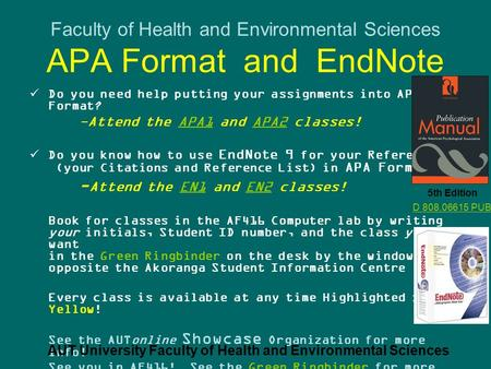 Faculty of Health and Environmental Sciences APA Format and EndNote Do you need help putting your assignments into APA Format? -Attend the APA1 and APA2.