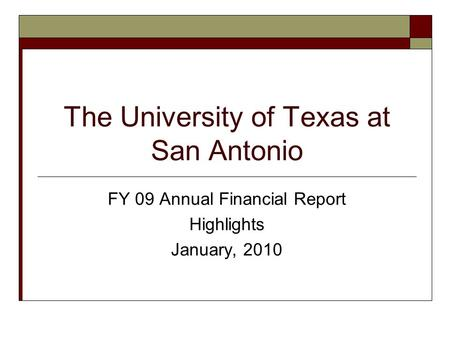 The University of Texas at San Antonio FY 09 Annual Financial Report Highlights January, 2010.