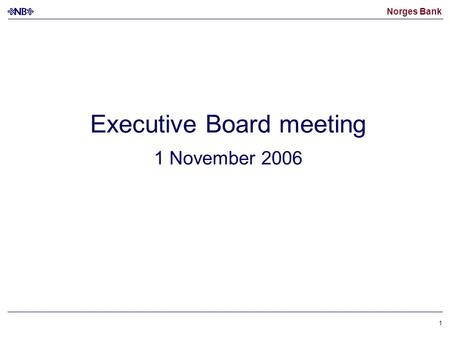 Norges Bank 1 Executive Board meeting 1 November 2006.