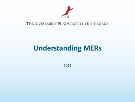 Understanding MERs 2011. Contents What is an MER? What Does the MER Pay For? What Determines How Much I Pay? Are MERs Too High? The Investment Funds Institute.
