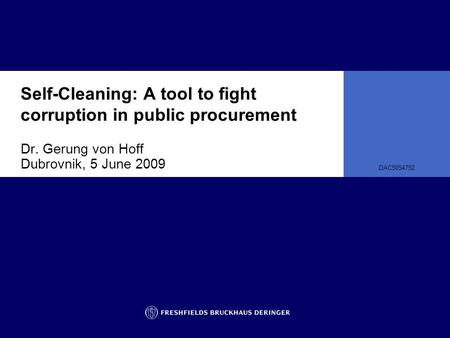Self-Cleaning: A tool to fight corruption in public procurement Dr. Gerung von Hoff Dubrovnik, 5 June 2009 DAC5054752.