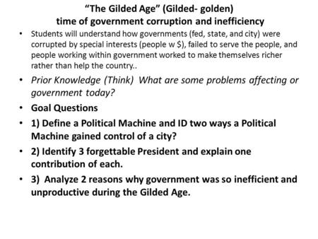 """The Gilded Age"" (Gilded- golden) time of government corruption and inefficiency Students will understand how governments (fed, state, and city) were corrupted."