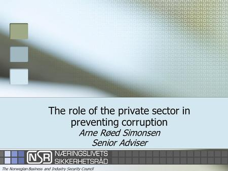 1 The role of the private sector in preventing corruption Arne Røed Simonsen Senior Adviser The Norwegian Business and Industry Security Council.