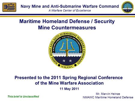 This slide is: Unclassified 1 Maritime Homeland Defense / Security Mine Countermeasures Presented to the 2011 Spring Regional Conference of the Mine Warfare.