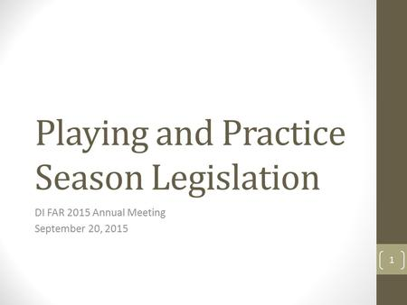 Playing and Practice Season Legislation DI FAR 2015 Annual Meeting September 20, 2015 1.