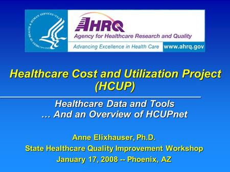 Healthcare Cost and Utilization Project (HCUP) Healthcare Data and Tools … And an Overview of HCUPnet Healthcare Data and Tools … And an Overview of HCUPnet.