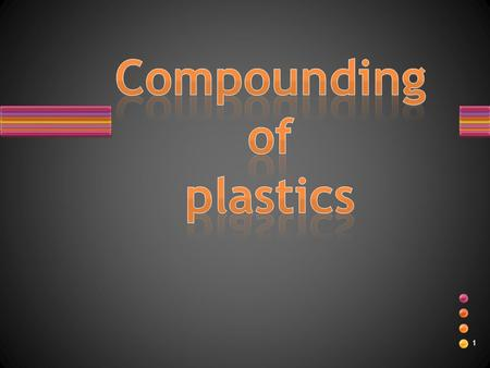 1. 2 Plastic compounding…… 3 4 Where is used compounding of plastics Industries Served:  Construction  Auto  Wire and Cable  Durables  Consumer.